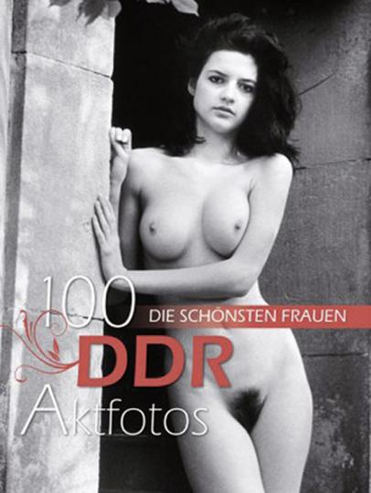 100 DDR Aktfotos. Die schönsten Frauen.
