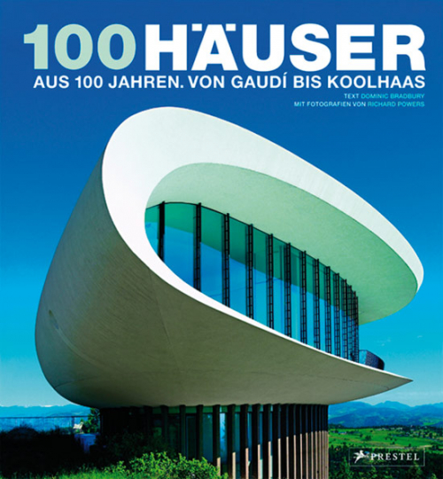 100 Häuser. Aus 100 Jahren. Von Gaudí bis Koolhaas.