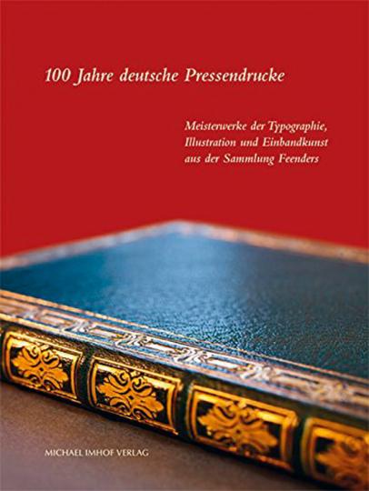 100 Jahre deutsche Pressendrucke. Meisterwerke der Typographie, Illustration und Einbandkunst aus der Sammlung Feenders.