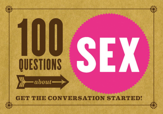 100 Questions about Sex. Get the Conversation Started!