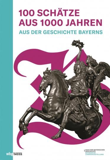 100 Schätze aus 1000 Jahren. Aus der Geschichte Bayerns.