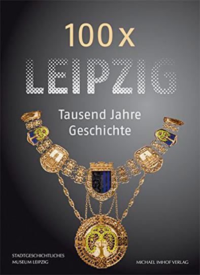 100 x Leipzig. 1000 Jahre Geschichte.