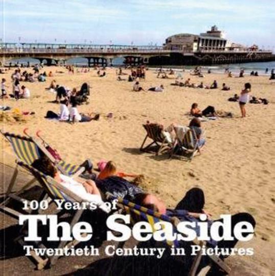 100 Years of the Seaside. Das 20. Jahrhundert in Bildern.