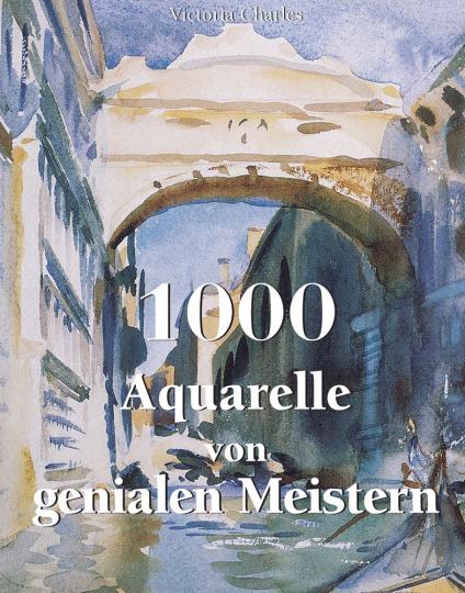 1000 Aquarelle von genialen Meistern.