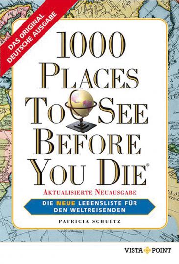 1000 Places To See Before You Die. Die neue Lebensliste für den Weltreisenden.