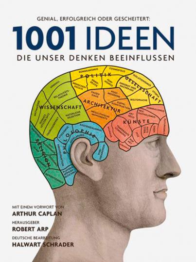 1001 Ideen, die unser Denken beeinflussen. Ausgewählt und vorgestellt von 32 Wissenschaftlern.
