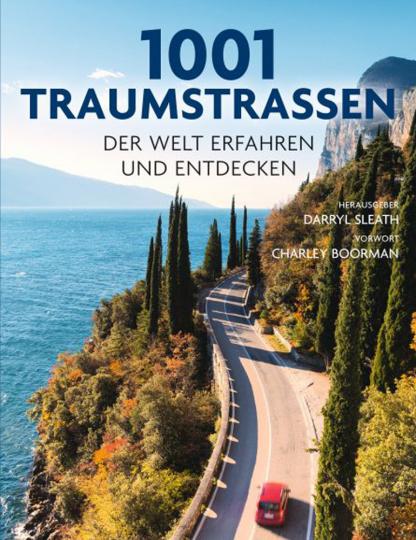 1001 Traumstraßen der Welt erfahren und entdecken. Ausgewählt und vorgestellt von 11 internationalen Reiseschriftstellern.