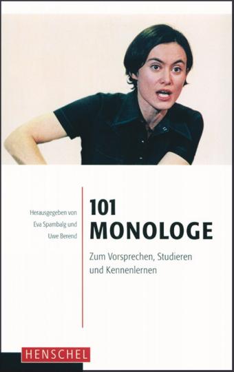 101 Monologe - Zum Vorsprechen, Studieren und Kennenlernen
