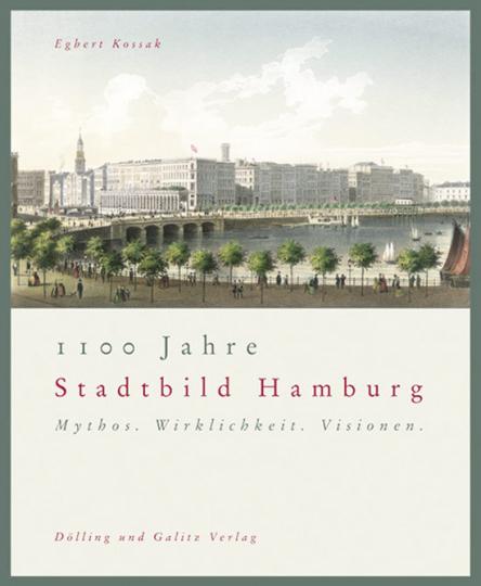 1100 Jahre Stadtbild Hamburg. Mythos. Wirklichkeit. Visionen.