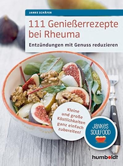 111 Genießerrezepte bei Rheuma - Entzündungen mit Genuss reduzieren