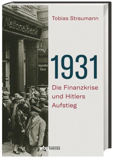 1931. Die Finanzkrise und Hitlers Aufstieg.