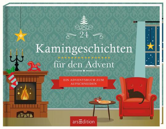 24 Kamingeschichten für den Advent. Ein Adventsbuch zum Aufschneiden.