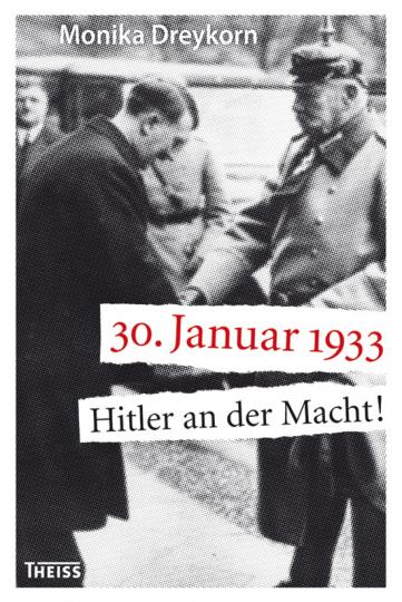 30. Januar 1933. Hitler an der Macht!