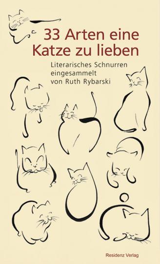 33 Arten eine Katze zu lieben. Literarisches Schnurren eingesammelt von Ruth Rybarski.