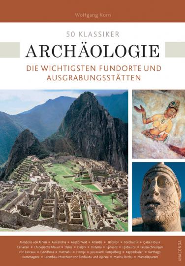50 Klassiker. Archäologie. Die wichtigsten Fundorte und Ausgrabungsstätten.
