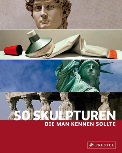 50 Skulpturen, die man kennen sollte.