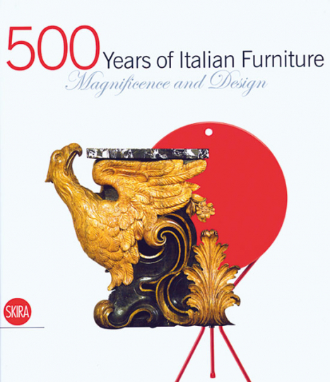 500 Years of Italian Furniture. Magnificence and Design.