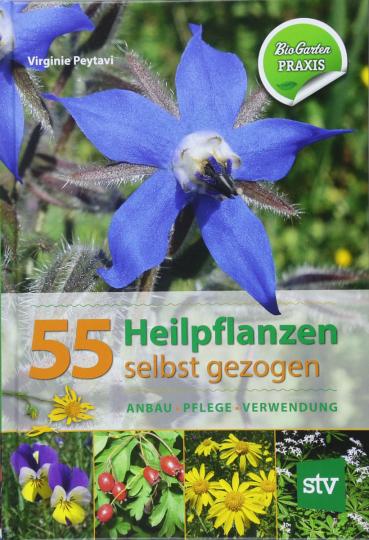 55 Heilpflanzen selbst gezogen. Anbau - Pflege - Verwendung
