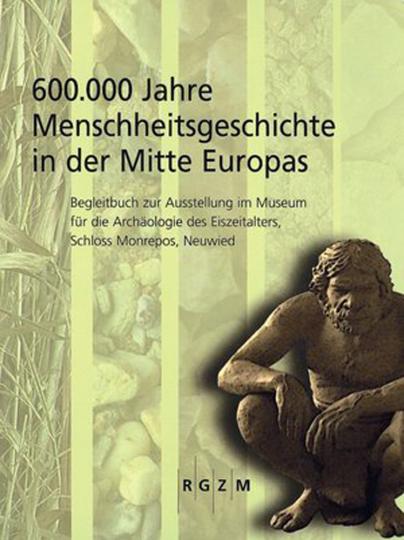 600.000 Jahre Menschheitsgeschichte in der Mitte Europas