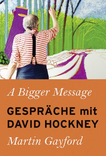 A Bigger Message. Gespräche mit David Hockney.