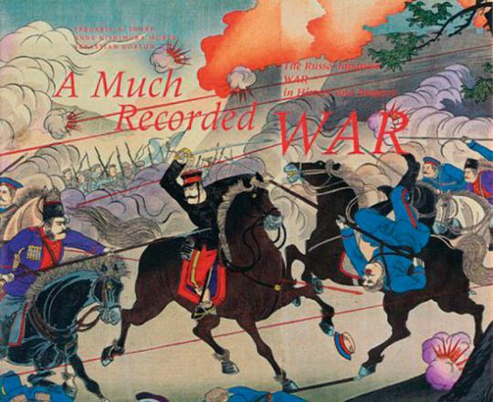 A Much Recorded War. Der Russisch-Japanische Krieg in Geschichte und Bilderwelt.
