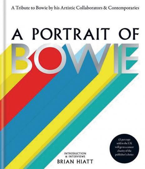 A Portrait of Bowie. A Tribute to Bowie by his artistic collaborators and contemporaries. Eine Hommage an David Bowie. Seine Mitarbeiter und Zeitgenossen.