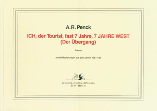 A.R. Penck - ICH, der Tourist, fast 7 Jahre, 7 JAHRE WEST. (Der Übergang). Roman. Mit 60 Radierungen aus den Jahren 1984-89.