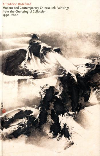 A Tradition Redefined. Moderne und zeitgenössische chinesische Tuschemalerei aus der Chu-Tsing-Li-Collection 1950-2000.