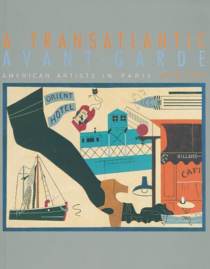 A Transatlantic Avant-Garde. American Artists in Paris 1918-1939.