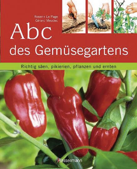 Abc des Gemüsegartens. Richtig säen, pikieren, pflanzen und ernten