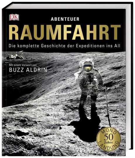 Abenteuer Raumfahrt. Die komplette Geschichte der Expeditionen ins All.