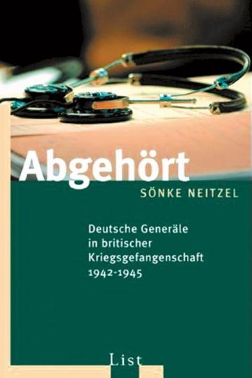 Abgehört - Deutsche Generäle in britischer Kriegsgefangenschaft 1942-1945