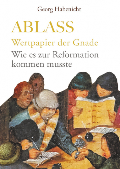 Ablass. Wertpapier der Gnade. Wie es zur Reformation kommen musste.