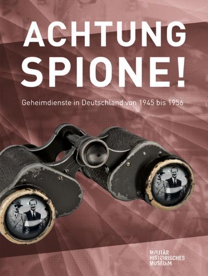 Achtung Spione! Geheimdienste in Deutschland 1945 bis 1956. Katalog.