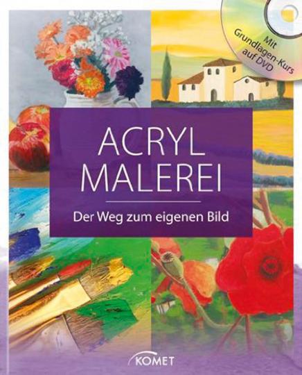 Acrylmalerei. Der Weg zum eigenen Bild.