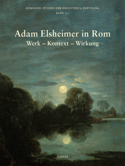 Adam Elsheimerin Rom. Werk. Kontext. Wirkung.