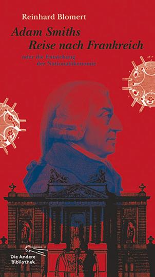 Adam Smiths Reise nach Frankreich oder die Entstehung der Nationalökonomie.