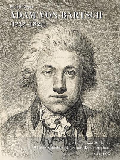 Adam von Bartsch (1757-1821). Leben und Werk des Wiener Kunsthistorikers und Kupferstechers. Werkverzeichnis 2 Bde.
