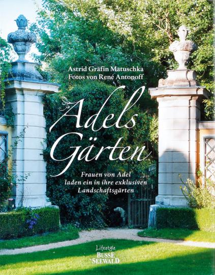 Adels Gärten. Frauen von Adel laden ein in ihre exklusiven Landschaftsgärten.
