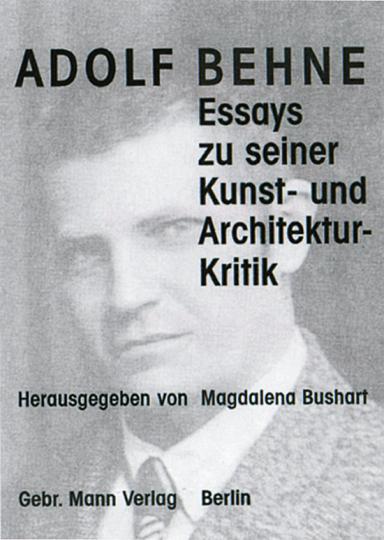 Adolf Behne. Essays zu seiner Kunst- und Architektur-Kritik.