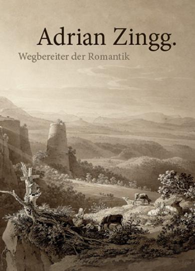 Adrian Zingg. Wegbereiter der Romantik.