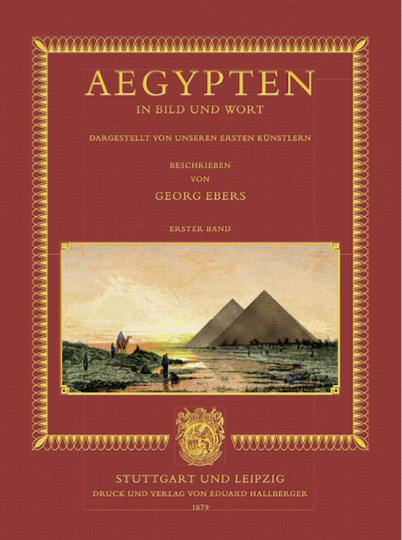 Aegypten in Bild und Wort. Dargestellt von unseren ersten Künstlern. Beschrieben von Georg Ebers.