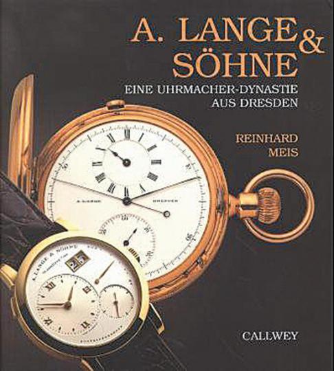 A. Lange & Söhne - Eine Uhrmacher-Dynastie aus Dresden.