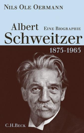 Albert Schweitzer 1875-1965. Eine Biographie.
