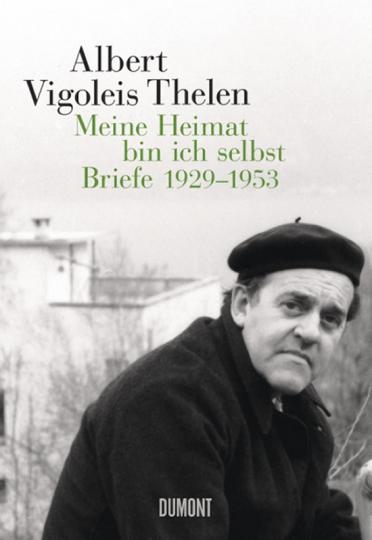 Albert Vigoleis Thelen. Meine Heimat bin ich selbst. Briefe 1929-1953.