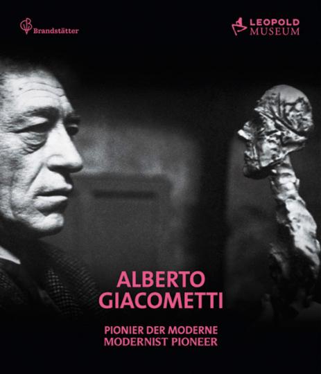 Alberto Giacometti. Pionier der Moderne.