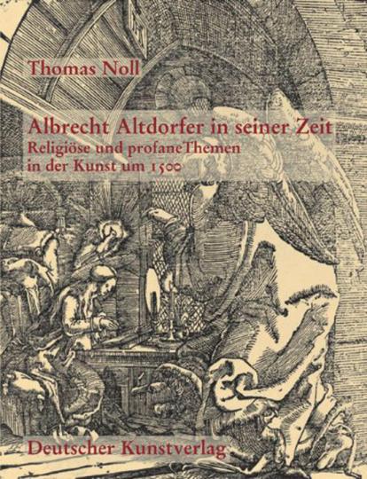 Albrecht Altdorfer in seiner Zeit. Religiöse und profane Themen in der Kunst um 1500.
