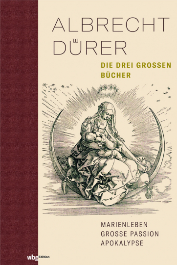 Albrecht Dürer. Die drei großen Bücher. Marienleben, Große Passion, Apokalypse.