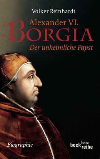 Alexander VI. Borgia. Der unheimliche Papst. Biographie.