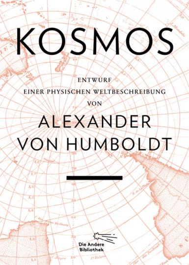 Alexander von Humboldt. Kosmos - Entwurf einer physischen Weltbeschreibung.